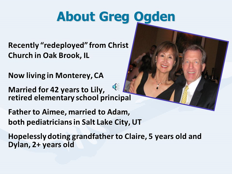 About Greg Ogden Introduction slide. [Automatic play -- 14 seconds] Group introductions & welcome.